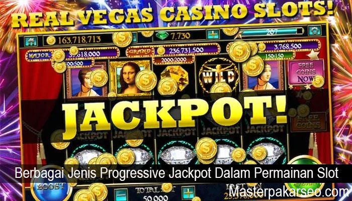 Berbagai Jenis Progressive Jackpot Dalam Permainan Slot