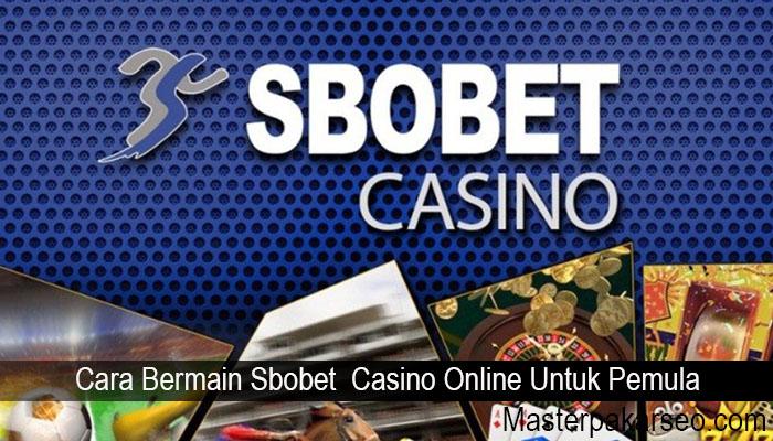 Cara Bermain Sbobet Casino Online Untuk Pemula