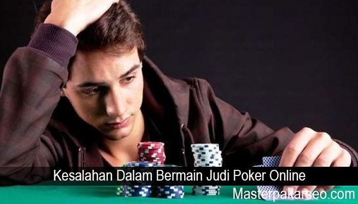 Kesalahan Dalam Bermain Judi Poker Online
