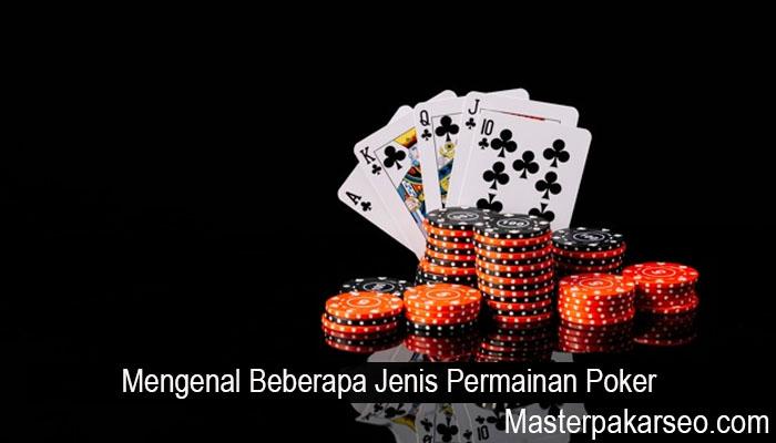 Mengenal Beberapa Jenis Permainan Poker
