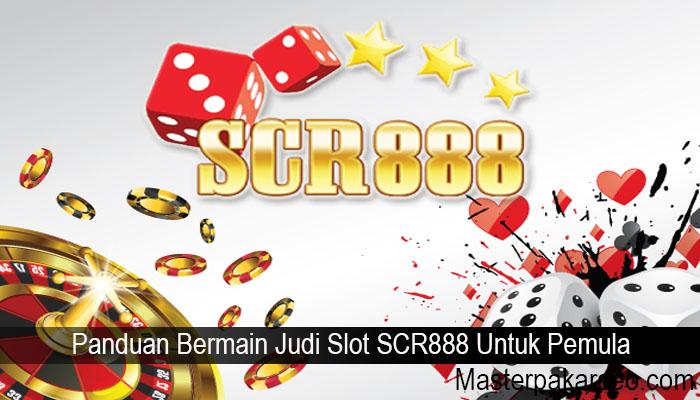 Panduan Bermain Judi Slot SCR888 Untuk Pemula