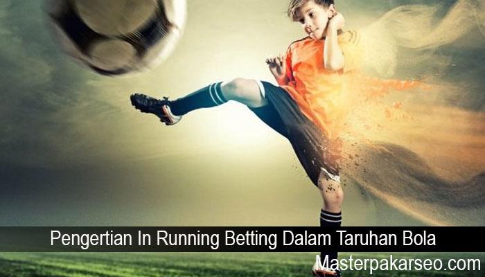 Pengertian In Running Betting Dalam Taruhan Bola