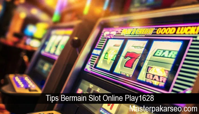Tips Bermain Slot Online Play1628