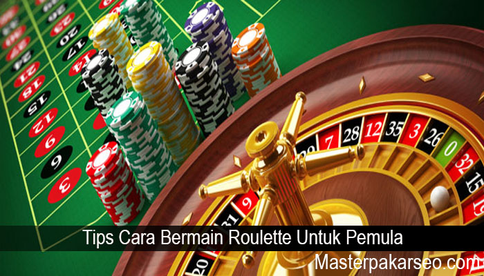 Tips Cara Bermain Roulette Untuk Pemula