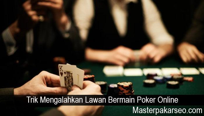 Trik Mengalahkan Lawan Bermain Poker Online