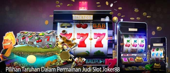 Pilihan Taruhan Dalam Permainan Judi Slot Joker88