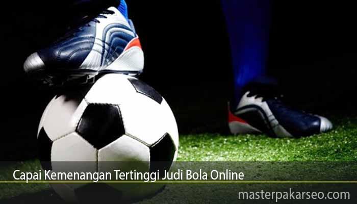 Capai Kemenangan Tertinggi Judi Bola Online