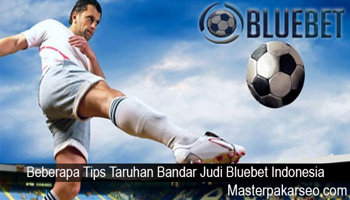 Beberapa Tips Taruhan Bandar Judi Bluebet Indonesia