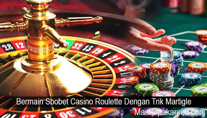 Bermain Sbobet Casino Roulette Dengan Trik Martigle