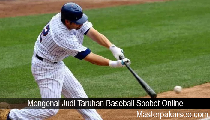 Mengenai Judi Taruhan Baseball Sbobet Online