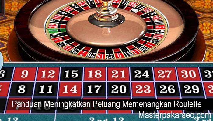 Panduan Meningkatkan Peluang Memenangkan Roulette