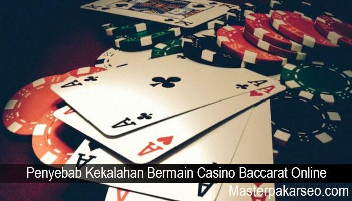 Penyebab Kekalahan Bermain Casino Baccarat Online