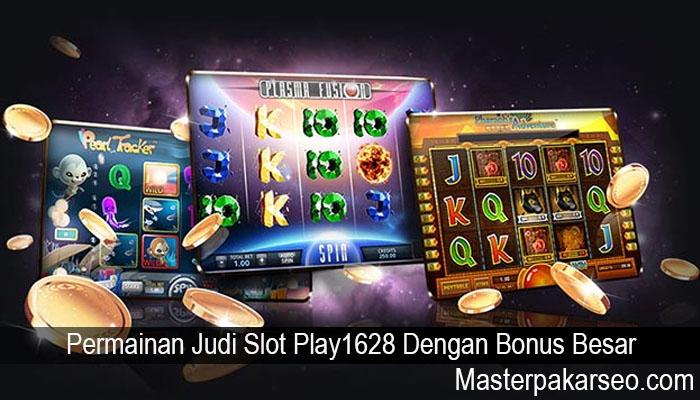 Permainan Judi Slot Play1628 Dengan Bonus Besar