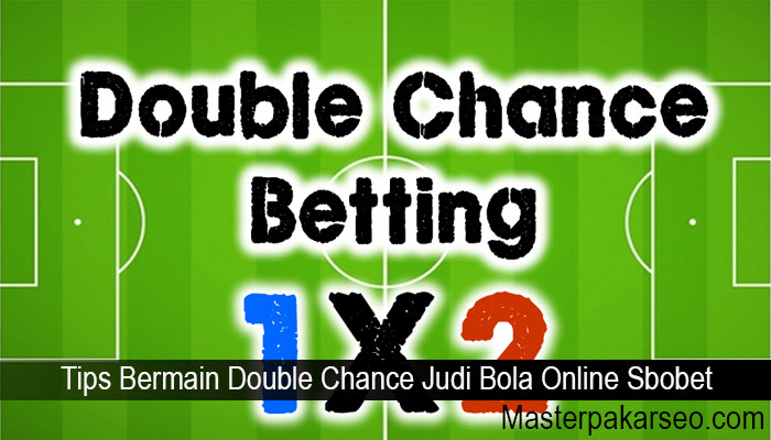 Tips Bermain Double Chance Judi Bola Online Sbobet