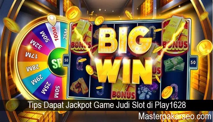 Tips Dapat Jackpot Game Judi Slot di Play1628