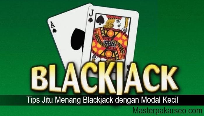 Tips Jitu Menang Blackjack dengan Modal Kecil